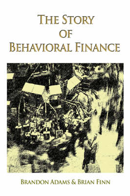 The Story of Behavioral Finance - Brandon Adams