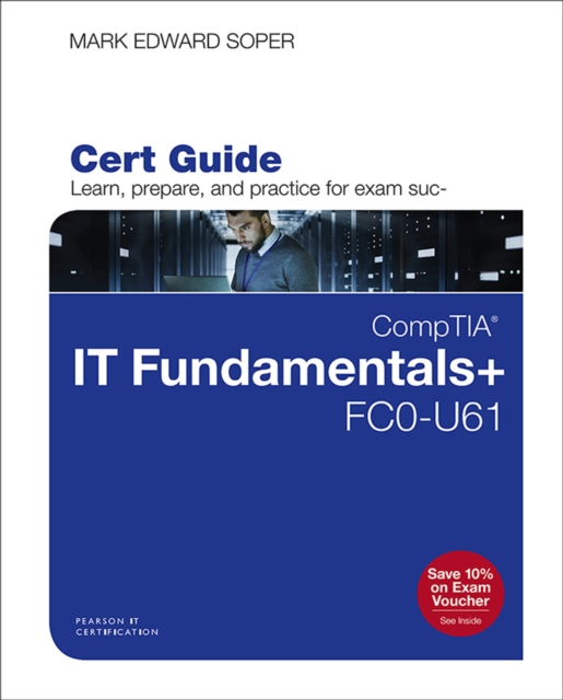 CompTIA IT Fundamentals+ FC0-U61 Cert Guide - Mark Edward Soper
