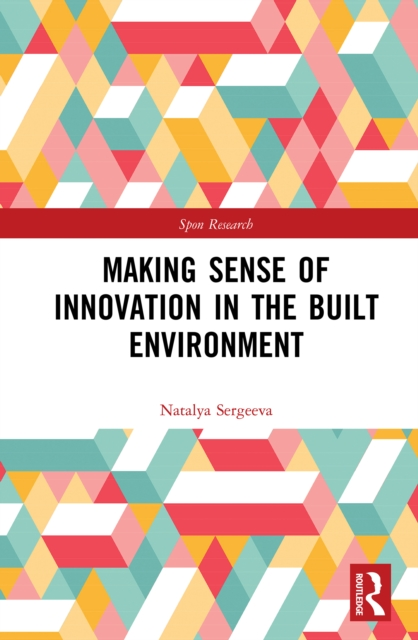 Making Sense of Innovation in the Built Environment - Natalya Sergeeva