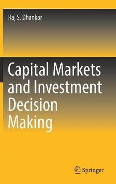 Capital Markets and Investment Decision Making - Raj S. Dhankar