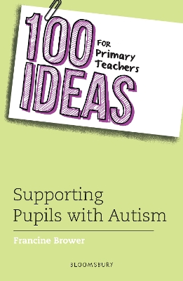 100 Ideas for Primary Teachers: Supporting Pupils with Autism - Francine Brower