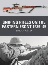 Sniping Rifles on the Eastern Front 1939-45 - Martin Pegler Alan Gilliland Johnny Shumate