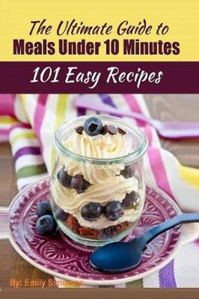 101 Delicious Quick and Easy Recipes - Emily Simmons