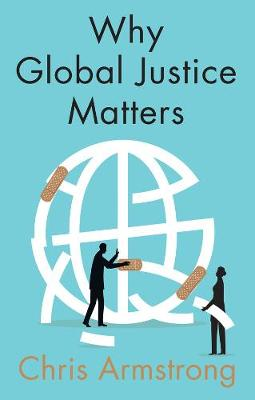 Why Global Justice Matters Moral Progress in a Divided World - Chris Armstrong
