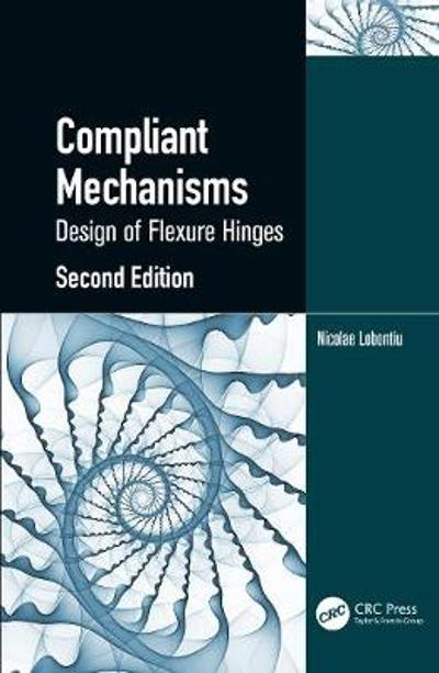 Compliant Mechanisms - Nicolae Lobontiu