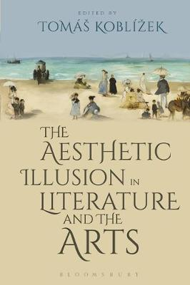 The Aesthetic Illusion in Literature and the Arts - Tomas Koblizek