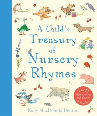 Child's Treasury Of Nursery Rhymes - Kady MacDonald Denton
