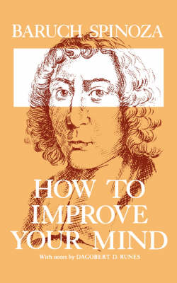How to Improve Your Mind - Benedictus de Spinoza