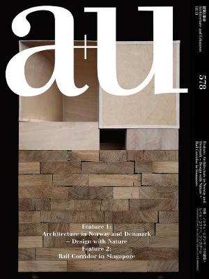 A+u 578 : Architecture In Norway And Denmark Rail Corridor In Singapore - A+u Publishing
