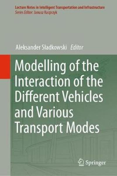 Modelling of the Interaction of the Different Vehicles and Various Transport Modes - Aleksander Sladkowski