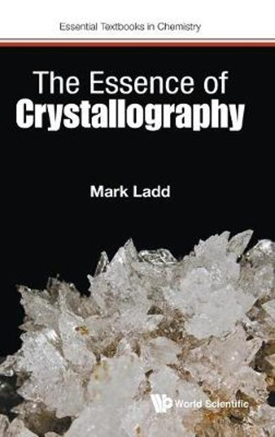 Essence Of Crystallography, The - Mark Ladd
