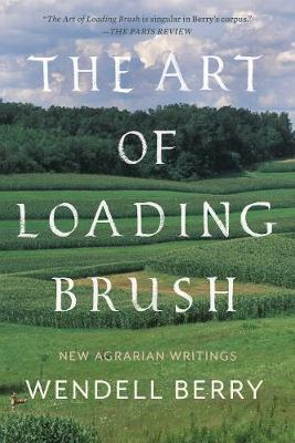 The Art of Loading Brush - Wendell Berry