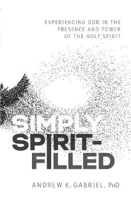 Simply Spirit-Filled - Dr. Andrew K. Gabriel