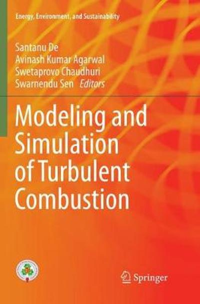 Modeling and Simulation of Turbulent Combustion - Santanu De