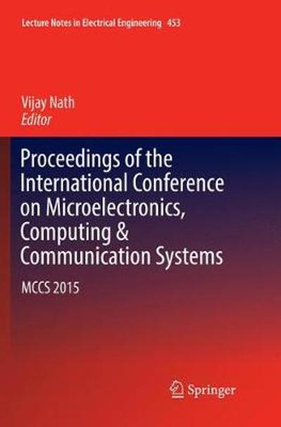Proceedings of the International Conference on Microelectronics, Computing & Communication Systems - Vijay Nath