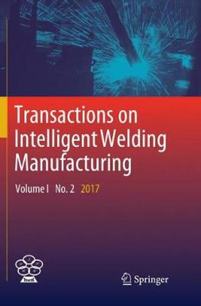 Transactions on Intelligent Welding Manufacturing - Shanben Chen