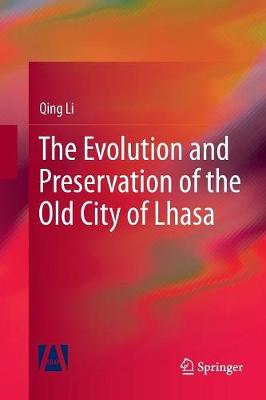 The Evolution and Preservation of the Old City of Lhasa - Qing Li