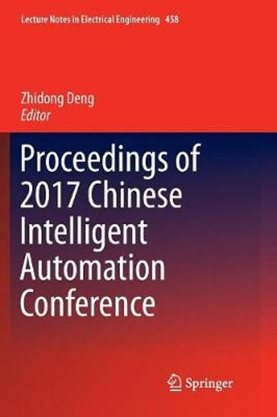 Proceedings of 2017 Chinese Intelligent Automation Conference - Zhidong Deng