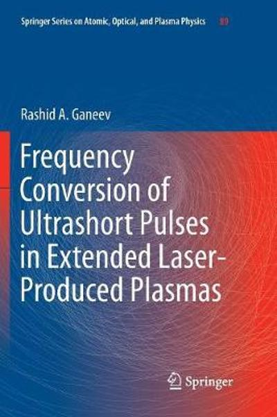 Frequency Conversion of Ultrashort Pulses in Extended Laser-Produced Plasmas - Rashid A Ganeev