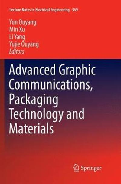 Advanced Graphic Communications, Packaging Technology and Materials - Yun Ouyang