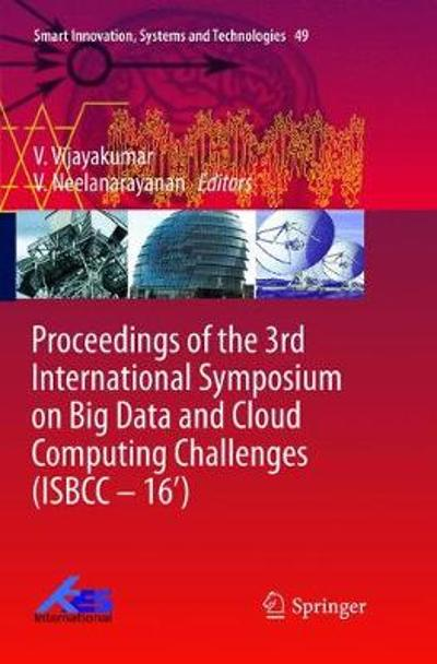 Proceedings of the 3rd International Symposium on Big Data and Cloud Computing Challenges (ISBCC - 16') - V. Vijayakumar