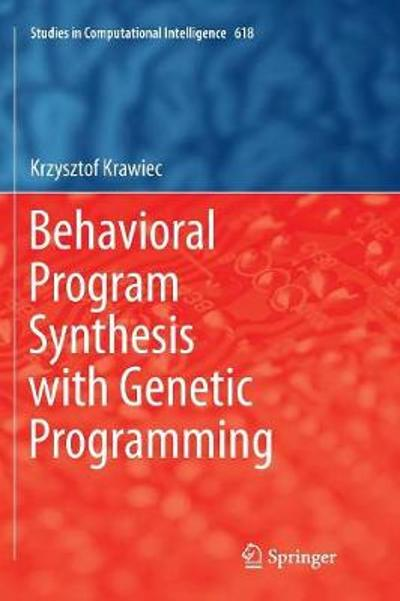 Behavioral Program Synthesis with Genetic Programming - Krzysztof Krawiec