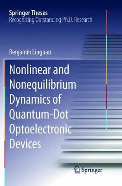 Nonlinear and Nonequilibrium Dynamics of Quantum-Dot Optoelectronic Devices - Benjamin Lingnau