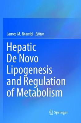 Hepatic De Novo Lipogenesis and Regulation of Metabolism - James M. Ntambi