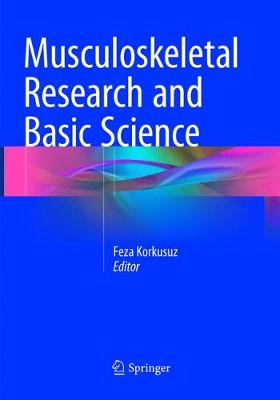 Musculoskeletal Research and Basic Science - Feza Korkusuz