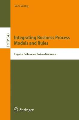 Integrating Business Process Models and Rules - Wei Wang