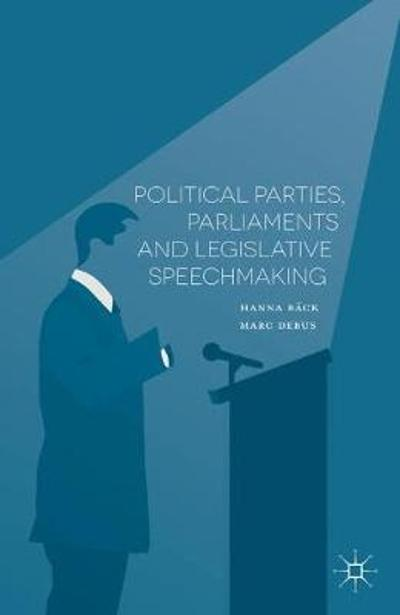 Political Parties, Parliaments and Legislative Speechmaking - H. Back