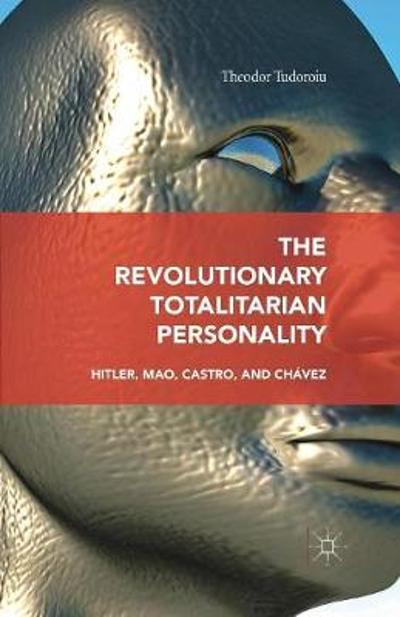 The Revolutionary Totalitarian Personality - Theodor Tudoroiu
