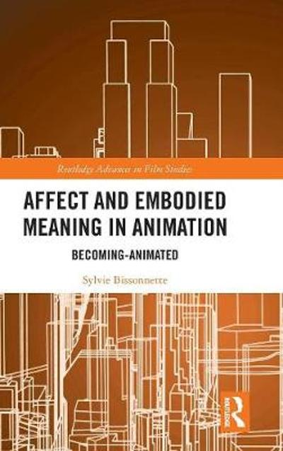Affect and Embodied Meaning in Animation - Sylvie Bissonnette