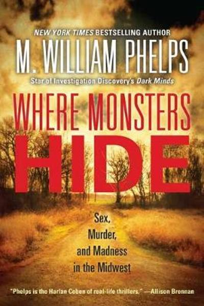 Where Monsters Hide - M. William Phelps