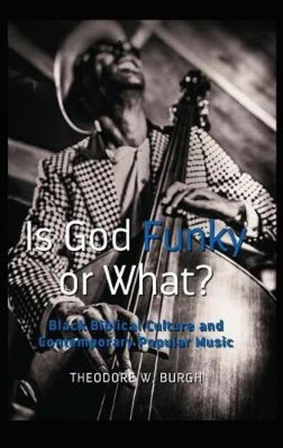Is God Funky or What? - Theodore W. Burgh
