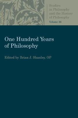 One Hundred Years of Philosophy - Brian J. Shanley
