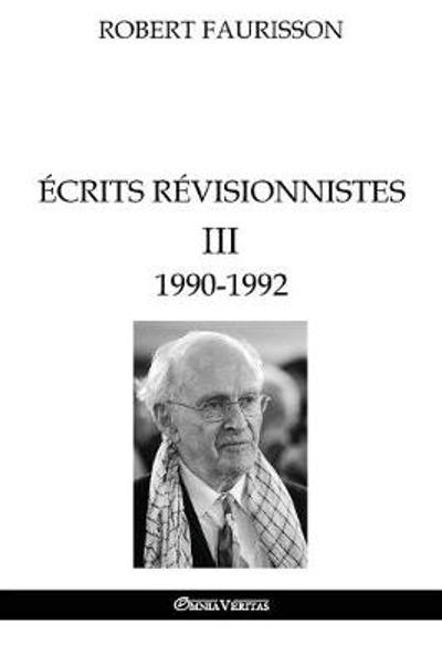 Ecrits revisionnistes III - 1990-1992 - Robert Faurisson