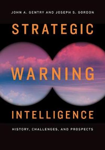 Strategic Warning Intelligence - John A. Gentry