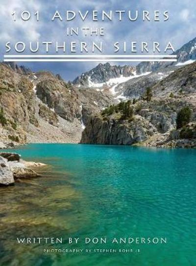 101 Adventures in the Southern Sierra - Donald K Anderson