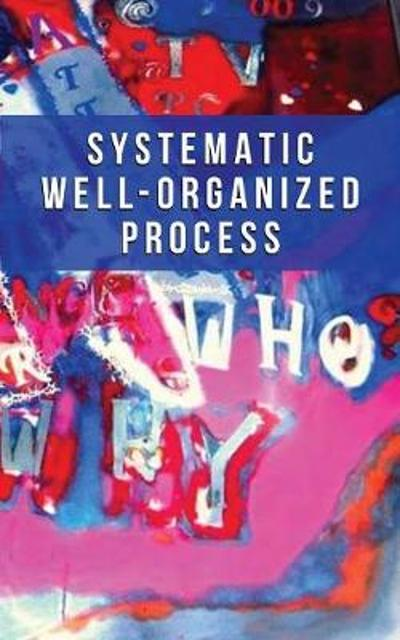 Systematic Well-Organized Process - Michael Knotts