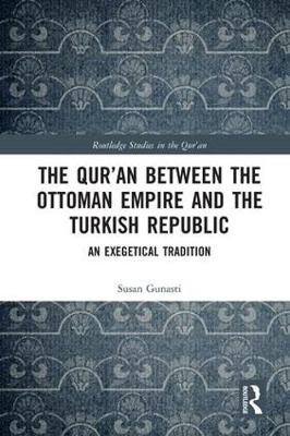 The Qur'an between the Ottoman Empire and the Turkish Republic - Susan Gunasti
