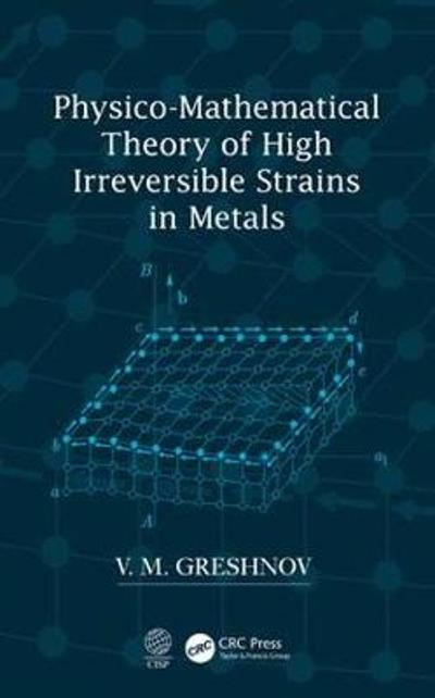 Physico-Mathematical Theory of High Irreversible Strains in Metals - V.M. Greshnov