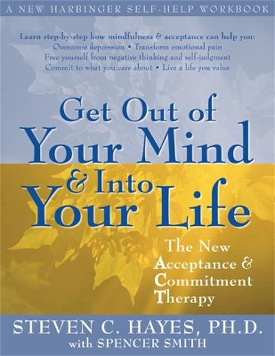 Get Out Of Your Mind And Into Your Life - Steven C. Hayes