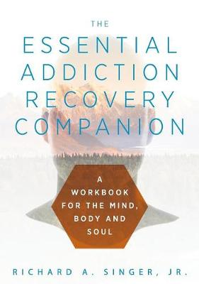 The Essential Addiction Recovery Companion - Richard Singer