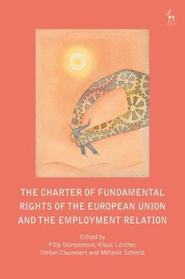 The Charter of Fundamental Rights of the European Union and the Employment Relation - Filip Dorssemont