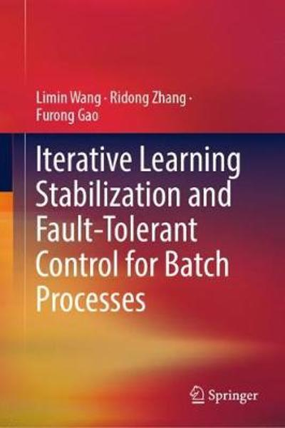 Iterative Learning Stabilization and Fault-Tolerant Control for Batch Processes - Limin Wang