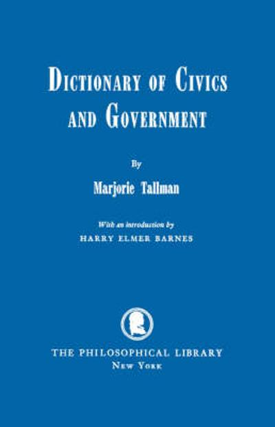 Dictionary of Civics and Government - Marjorie Tallman