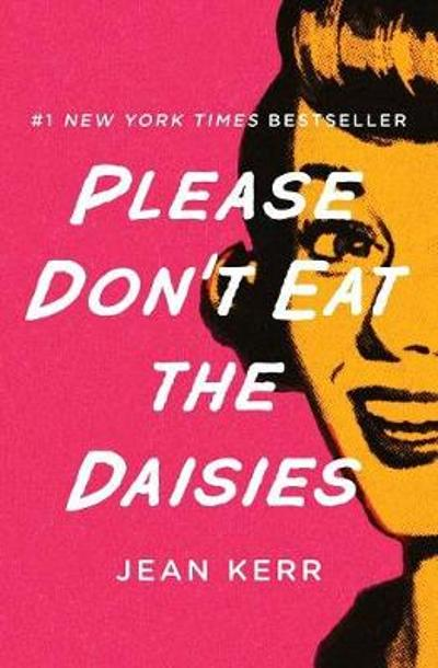 Please Don't Eat the Daisies - Jean Kerr