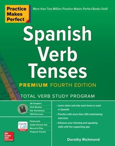 Practice Makes Perfect: Spanish Verb Tenses, Premium Fourth Edition - Dorothy Richmond