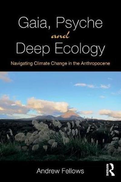 Gaia, Psyche and Deep Ecology - Andrew Fellows